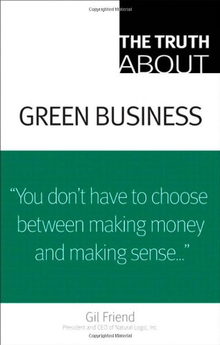 Compare Textbook Prices for The Truth About Green Business 1 Edition ISBN 9780789739407 by Friend, Gil,Kordesch, Nicholas,Privitt, Benjamin