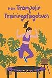 Mein Trampolin Trainingstagebuch: Let`s JUMP – 120 gestaltete Seiten zum ausfüllen – Halte...