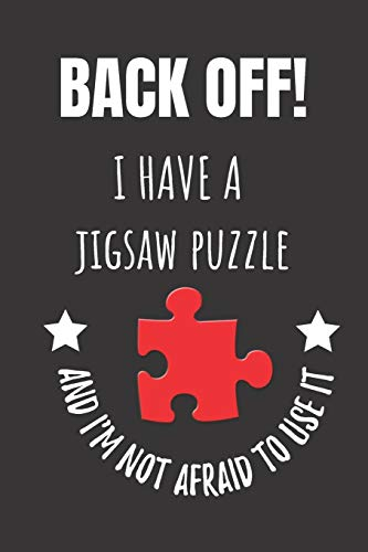 Back Off! I Have A Jigsaw Puzzle And I'm Not Afraid To Use It: Jigsaw Puzzle Lover's Notebook Journal.