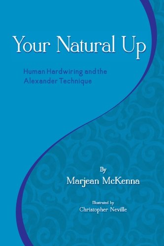 Your Natural Up: Human Hardwiring and the Alexander Technique