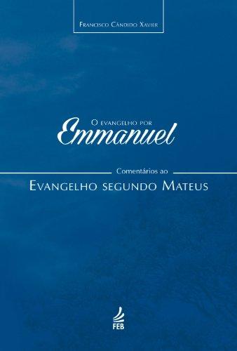 O evangelho por Emmanuel: comentários ao evangelho segundo Mateus (Coleção O evangelho por Emmanuel Livro 1)