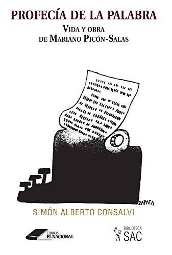 Profecía de la palabra: Vida y obra de Mariano Picón Salas