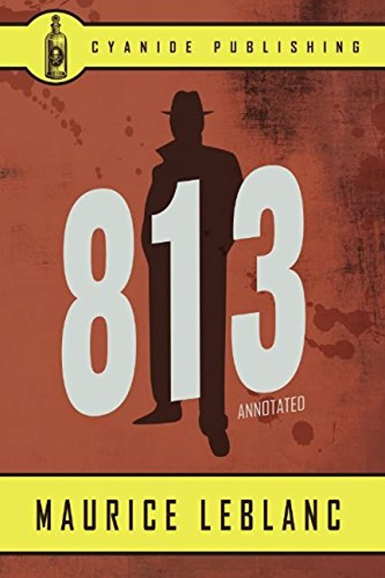 可能逮捕広まった813 (Annotated) (Maurice LeBlanc Collection)