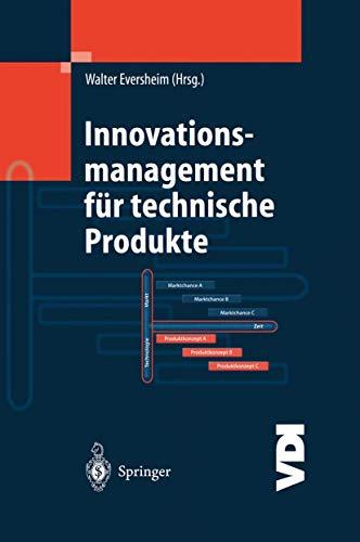 Innovationsmanagement für technische Produkte: Systematische und integrierte Produktentwicklung und Produktionsplanung (VDI-Buch)