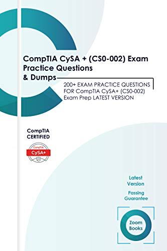CompTIA CySA+ (CS0-002) Exam Practice Questions & Dumps: 200+ EXAM PRACTICE QUESTIONS FOR CompTIA CySA+ (CS0-002) Exam Prep LATEST VERSION