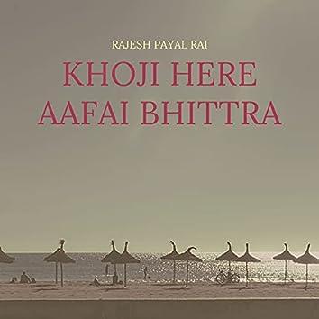 Khoji Here Aafai Bhittra