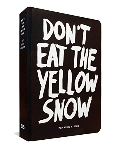 Don't Eat the Yellow Snow: Advice by musicians: pop music wisdom