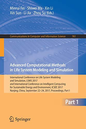 Advanced Computational Methods in Life System Modeling and Simulation: International Conference on Life System Modeling and Simulation, LSMS 2017 and ... Computer and Information Science, Band 761)