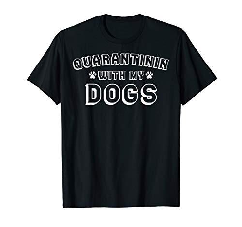 Quarantinin With My Dogs - Funny Dog Owner Quarantine Gift T-Shirt