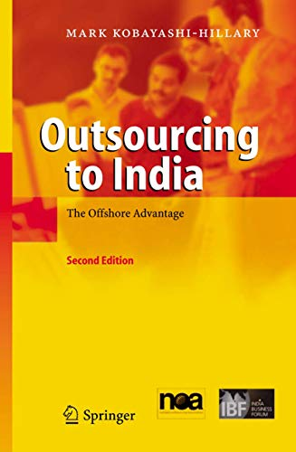Compare Textbook Prices for Outsourcing to India: The Offshore Advantage 2nd Edition ISBN 9783540239437 by Kobayashi-Hillary, Mark