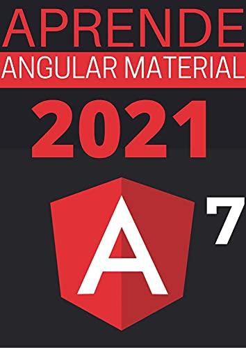 APRENDE ANGULAR MATERIAL 7 DE PRINCIPIANTE A EXPERTO EN 2021 : : (Edicion En Español)