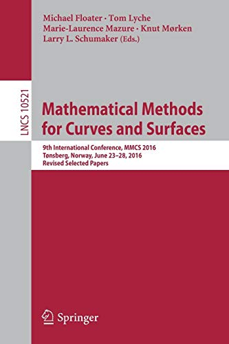 Mathematical Methods for Curves and Surfaces: 9th International Conference, MMCS 2016, Tnsberg, Norway, June 2328, 2016, Revised Selected Papers (Lecture Notes in Computer Science (10521))