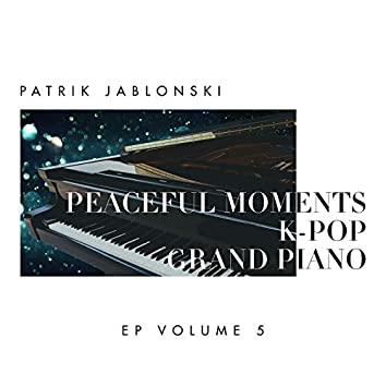 Peaceful Moments K-Pop: Grand Piano Volume 5