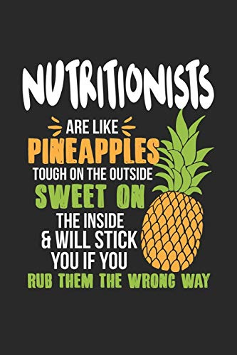 Nutritionists Are Like Pineapples. Tough On The Outside Sweet On The Inside: Ernährungsberater Ananas Notizbuch / Tagebuch / Heft mit Blanko Seiten. ... Planer für Termine oder To-Do-Liste.