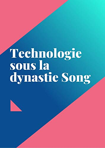Technologie sous la dynastie Song (French Edition)