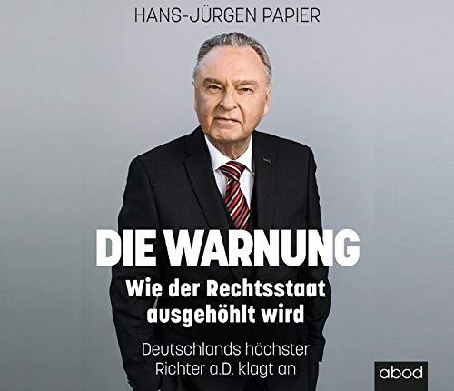 Die Warnung: Wie der Rechtsstaat ausgehöhlt wird. Deutschlands höchster Richter a.D. klagt an
