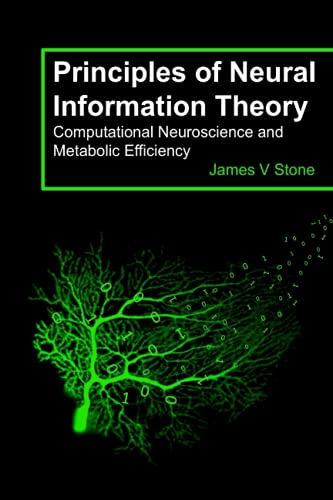 Compare Textbook Prices for Principles of Neural Information Theory: Computational Neuroscience and Metabolic Efficiency Tutorial Introductions Annotated Edition ISBN 9780993367922 by Stone, James V