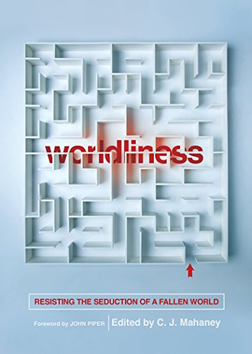 Worldliness (Redesign): Resisting the Seduction of a Fallen World