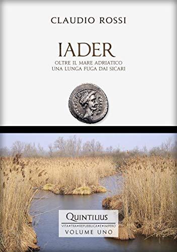 IADER: Oltre il mare Adriatico, una lunga fuga dai sicari (Quintilio, Vita tra Repubblica e Impero Vol. 1)