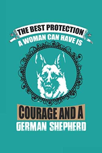 The Best Protection Any Woman Can Have Is Courage And A German Shepherd: Mood Tracker Weekly Routine Weekly Gratitude Monitor Your General Wellbeing, ... Your Handy Mood Diary for Dog & Pet Lovers!