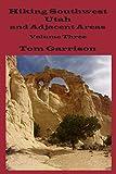 Hiking Southwest Utah and Adjacent Areas, Volume Three