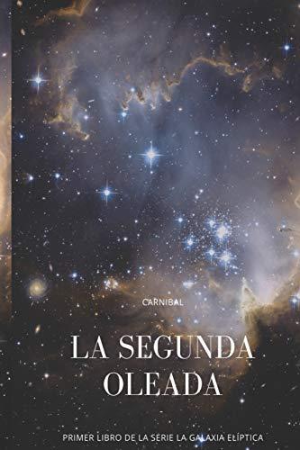 La Segunda Oleada: Primer libro de la serie 'La Galaxia Elíptica': 1