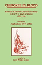 Cherokee by Blood: Volume 8, Records of Eastern Cherokee Ancestry in the U. S. Court of Claims 1906-1910, Applications 20101-23800