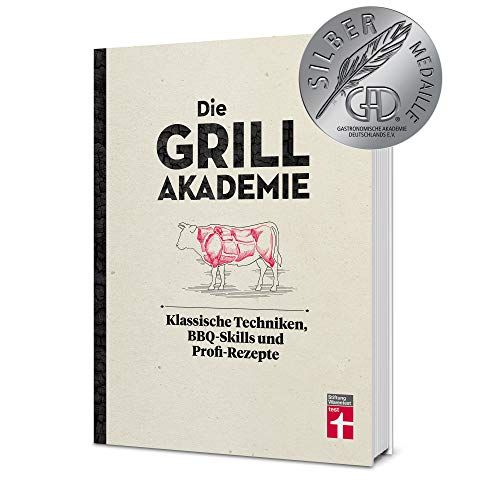 Die Grillakademie: 180 Profi-Rezepte - Steaks, Burger, Saucen - Vegetarisch und vegan - 10 Lektionen - Für Einsteiger und Profis: Klassische Techniken, BBQ-Skills und Profi-Rezepte