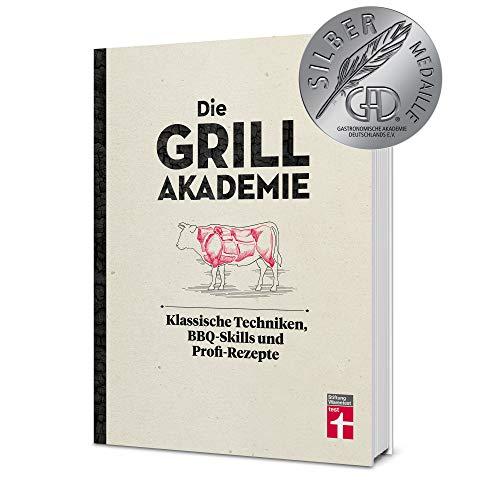 Die Grillakademie: Klassische Techniken - 180 Profi-Rezepte - Steaks, Burger, Saucen - Vegetarisch und vegan - 10 Lektionen - Für Einsteiger und ... Techniken, BBQ-Skills und Profi-Rezepte
