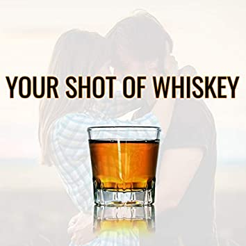 Your Shot of Whiskey