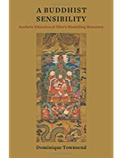 A Buddhist Sensibility: Aesthetic Education at Tibet's Mindroeling Monastery (Studies of the Weatherhead East Asian Institute, Columbia University)