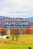 West Virginia Travel Guide: The Ultimate Travel Guide to West Virginia: Travel Tips from a Local to Visit West Virginia for Your First Trip