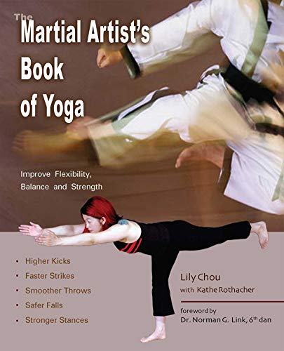 The Martial Artist's Book of Yoga: Improve Flexibility, Balance and Strength for Higher Kicks, Faster Strikes, Smoother Throws, Safer F (English Edition)
