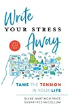 Write Your Stress Away: Tame the Tension in Your Life