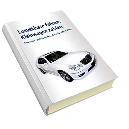Luxusklasse fahren, Kleinwagen zahlen: Traumauto - Richtig kaufen - günstig unterhalten