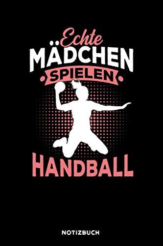 Echte Mädchen spielen Handball: Notizbuch für Handballer & Handballerin | liniert | 120 Seiten | ca. A5 Format (15.24cm x 22.86 cm)