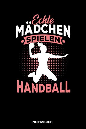 Echte Mädchen spielen Handball: Notizbuch für Handballer & Handballerin   liniert   120 Seiten   ca. A5 Format (15.24cm x 22.86 cm)