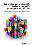 Guía práctica para la integración de sistemas de gestión: ISO 9001, ISO 14001 e ISO 45...