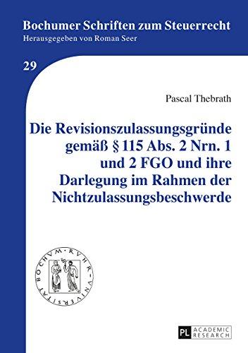 Die Revisionszulassungsgründe gemäß § 115 Abs. 2 Nrn. 1 und 2 FGO und ihre Darlegung im Rahmen der Nichtzulassungsbeschwerde (Bochumer Schriften zum Steuerrecht 29)