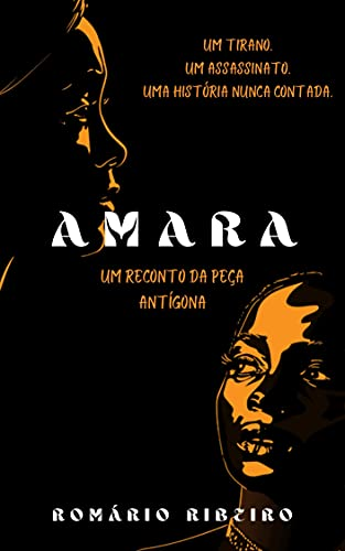 Amara: (um reconto de Antígona)