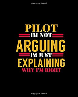 PILOT IM NOT ARGUING IM JUST EXPLAINING WHY I'M RIGHT: College Ruled Lined Notebook | 120 Pages Perfect Funny Gift keepsak...