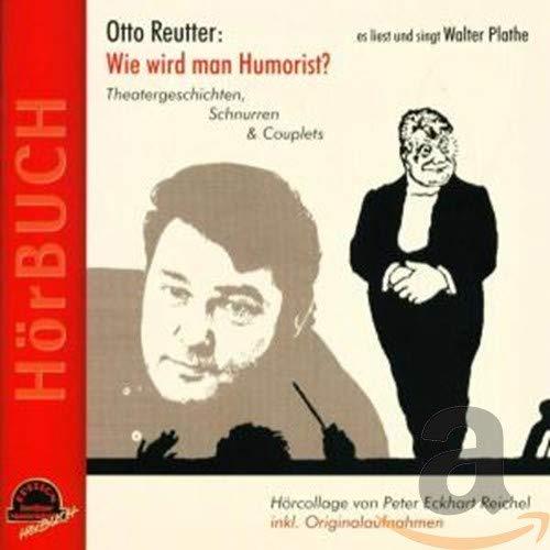 Otto Reutter: Wie wird man Humorist?: Theatergeschichten, Schnurren & Couplets (Edition Berliner Musenkinder - Hörbuch)