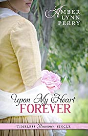 Upon My Heart Forever (Timeless Romance Single Book 7)