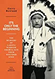 It's Only The Beginning: The Memoirs Of Lakota Warrior Thehiya Kte From Wounded Knee