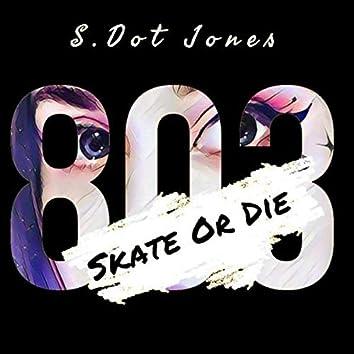 Skate Or Die (8.0.3.)