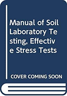 Manual of Soil Laboratory Testing, Effective Stress Tests (Volume 3)