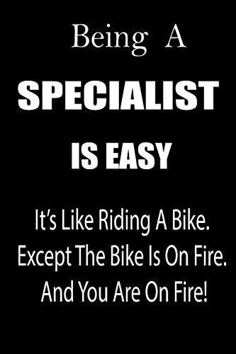 Being a Specialist Is Easy: It's Like Riding a Bike. Except the Bike Is on Fire. and You Are on Fire! Blank Line Journal