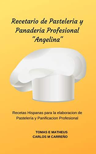 Recetario de Pasteleria y Panaderia Profesional 'Angelina':...