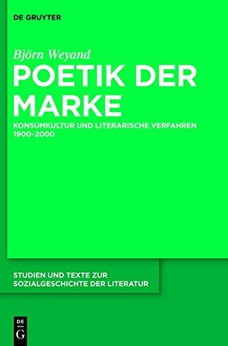 Poetik der Marke: Konsumkultur und literarische Verfahren 1900-2000 (Studien und Texte zur Sozialgeschichte der Literatur, Band 136)
