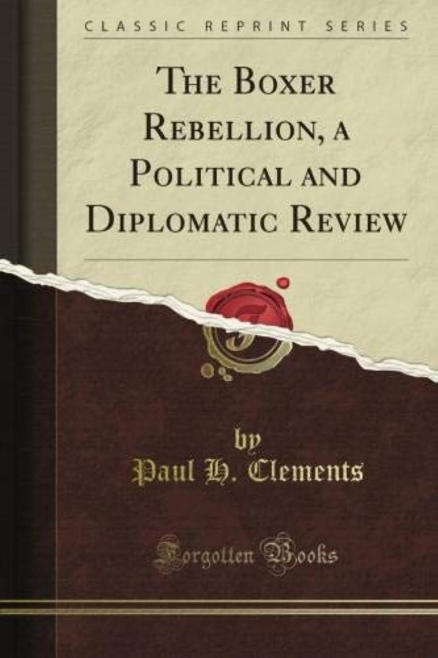 一緒に高くレンジThe Boxer Rebellion, a Political and Diplomatic Review (Classic Reprint)